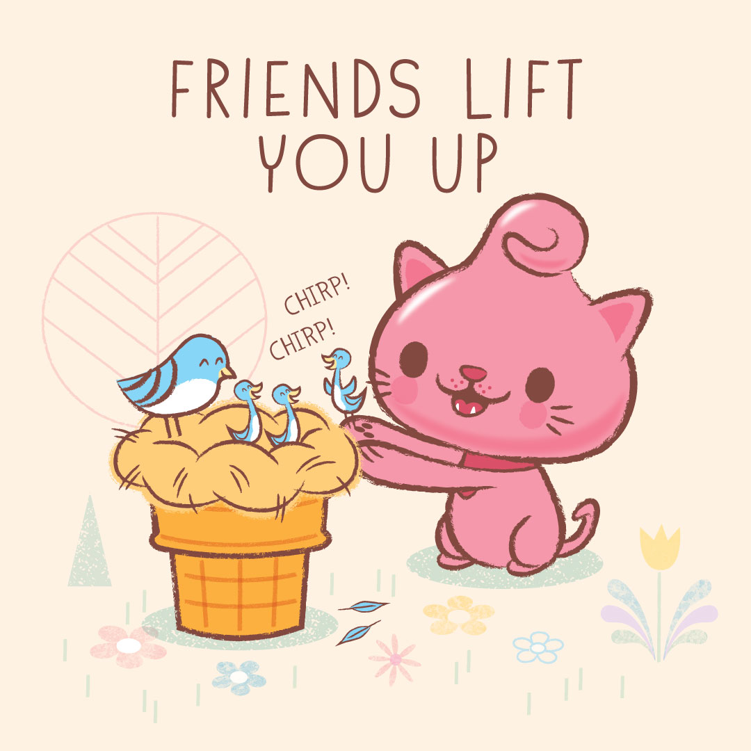 Friends Lift You Up!